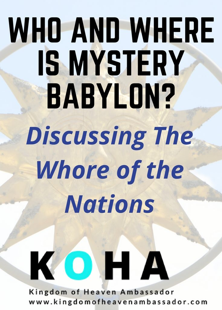 "Who and Where is ""Mystery Babylon"", the Bible's ""Whore of the Nations""?"