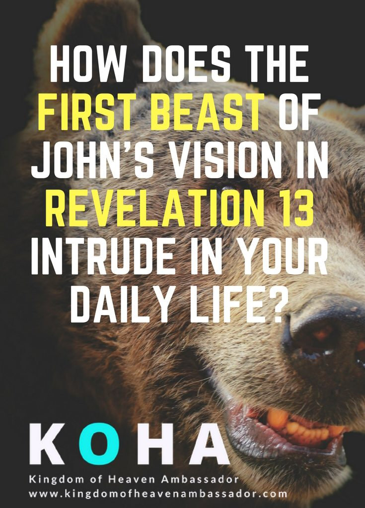 How Does The First Beast Of John's Vision In Revelation 13 Intrude In Your Daily Life?