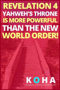 revelation 4 Yahweh's Throne is more powerful than the new world order